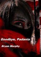 Goodbye, Padania, an e-book by Bryan Murphy at Smashwords. English-language edition.