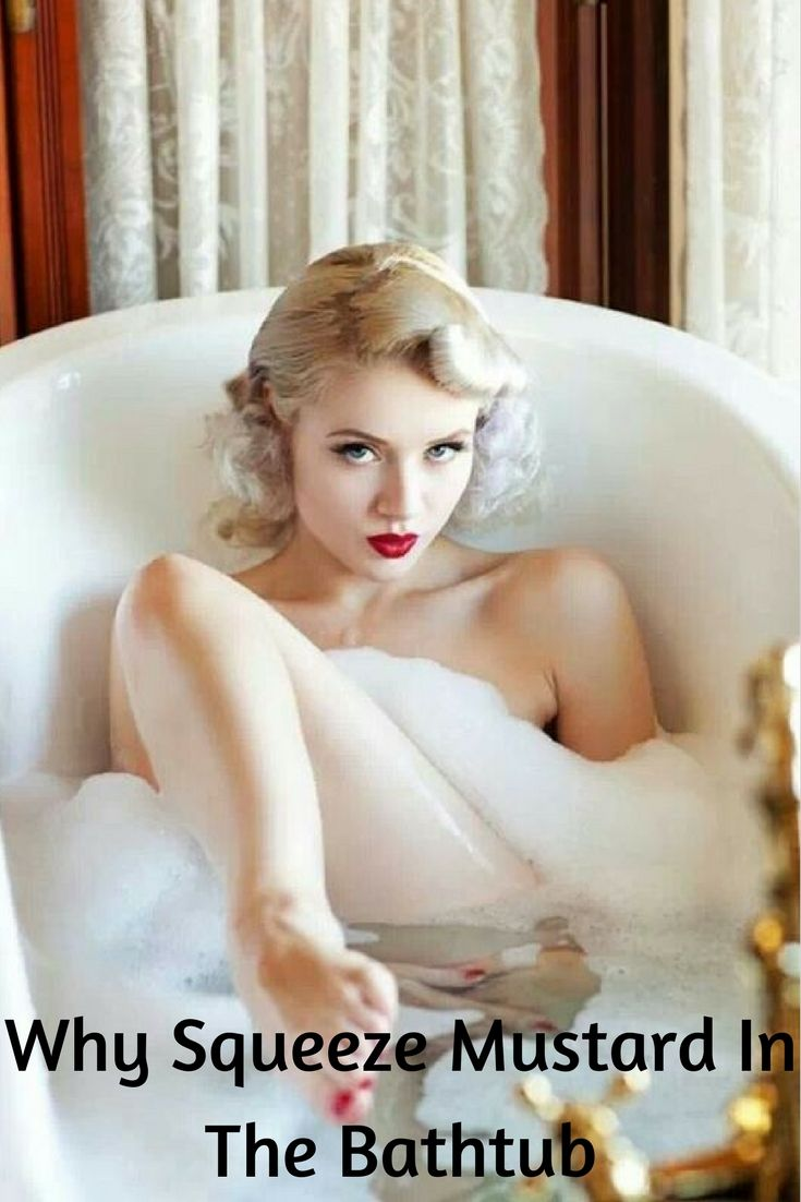 10 Reasons Making The Women Squeeze Mustard In The Bathtub