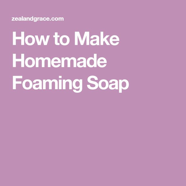 How to Make Homemade Foaming Soap