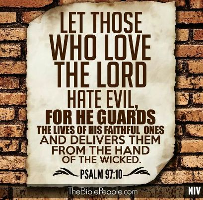 Let those who love the Lord hate evil, for he guards the lives of his faithful ones and delivers them from the hand of the wicked. - Psalm 97:10 #887thebridge #hope #bibleverse http://887thebridge.com/word-of-hope/2014-11-20.html
