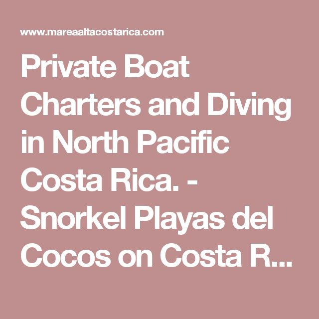 Private Boat Charters and Diving in North Pacific Costa Rica. - Snorkel Playas del Cocos on Costa Rica Dive Tours Fishing Boat