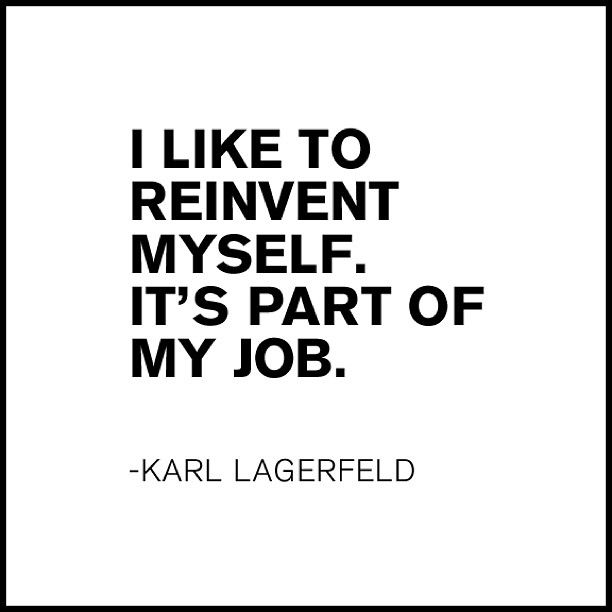Here's to a Monday of reinventing ourselves! #quotes #inspiration #lagerfeld