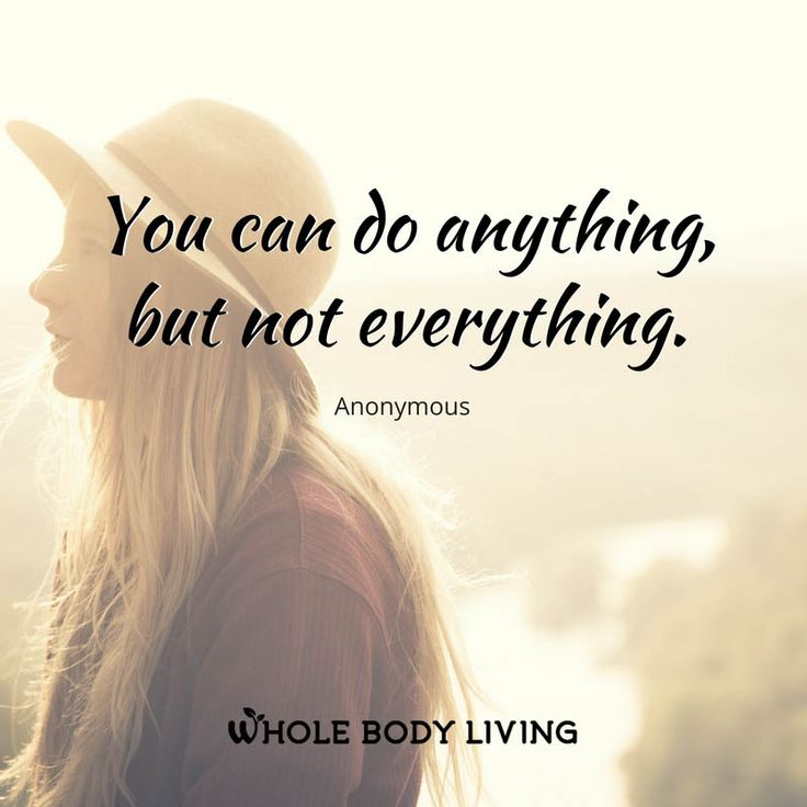 Do Anything But Not Everything - https://wholebodyliving.com/anything-not-everything/ -Whole Body Living-#Anything, #CanDo, #Choice, #Choose, #Everything, #Inspire, #Life, #Motivate, #OwnControl, #Quote, #YouHaveControl