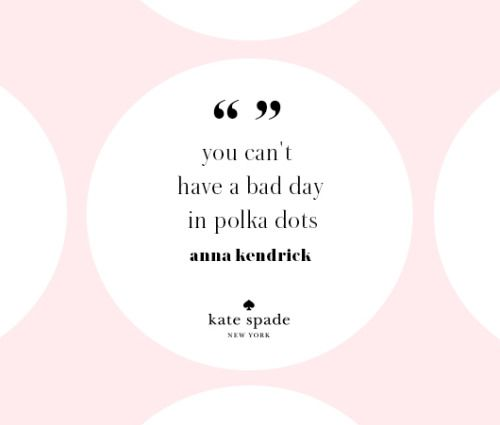 """katespadeny: """"you can't have a bad day in polka dots."""" - anna..."""