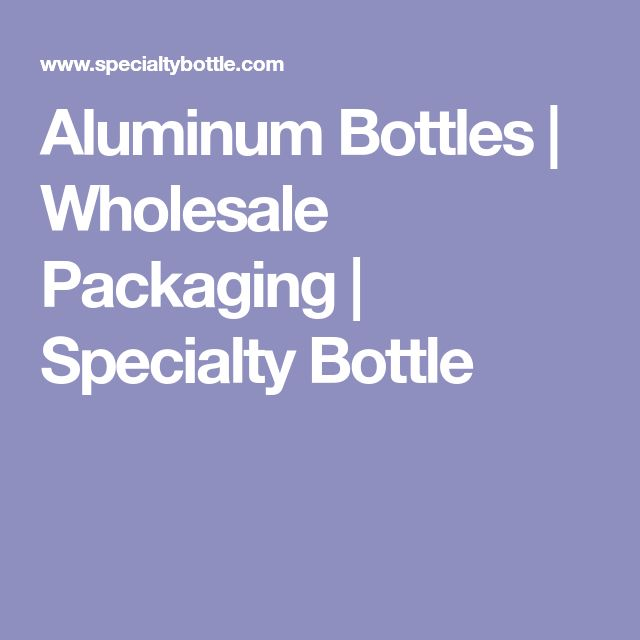Aluminum Bottles | Wholesale Packaging | Specialty Bottle