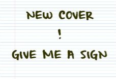 New Cover! Check it out at: http://madeforsou.com/2014/08/new-cover-give-me-a-sign.html