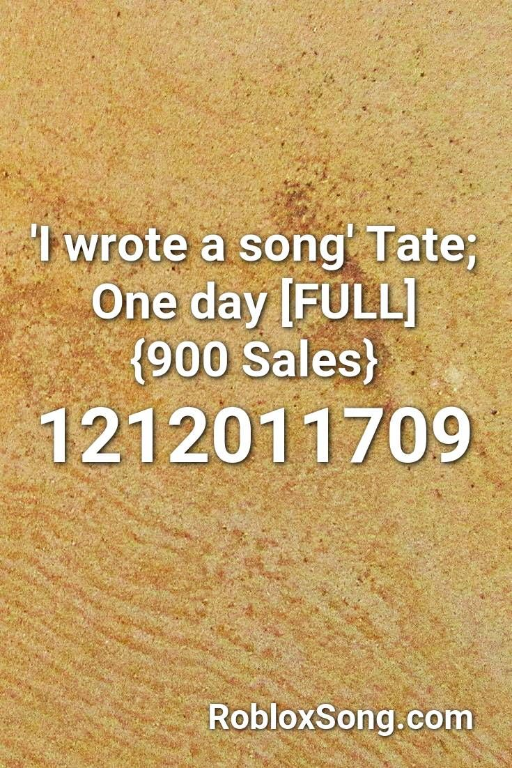 I Wrote A Song Tate One Day Full 900 Sales Roblox Id