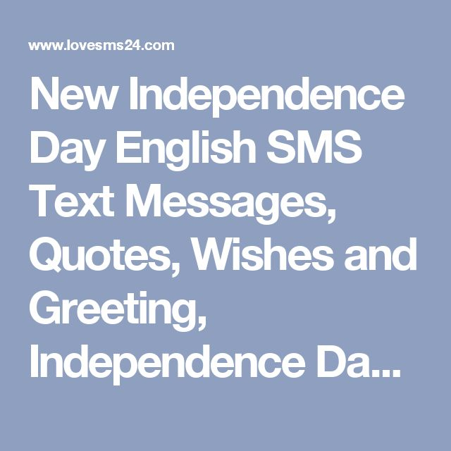 New Independence Day English SMS Text Messages, Quotes, Wishes and Greeting, Independence Day English SMS Pictures, Images, Independence Day English SMS 2017-2018