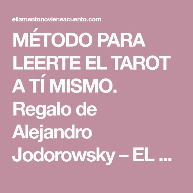MÉTODO PARA LEERTE EL TAROT A TÍ MISMO. Regalo de Alejandro Jodorowsky – EL LAMENTO NO VIENE A CUENTO ni trae cuenta