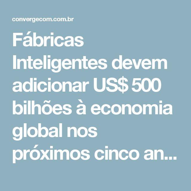 Fábricas Inteligentes devem adicionar US$ 500 bilhões à economia global nos próximos cinco anos | TI INSIDE Online