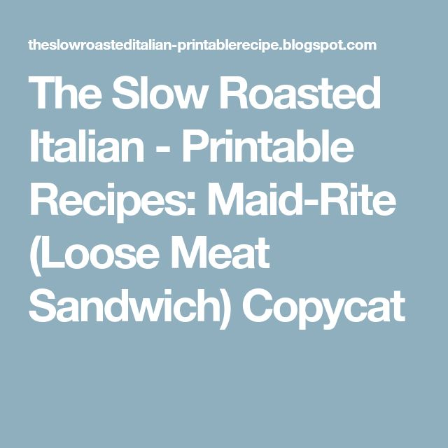 The Slow Roasted Italian - Printable Recipes: Maid-Rite (Loose Meat Sandwich) Copycat