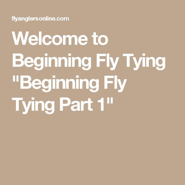"Welcome to Beginning Fly Tying ""Beginning Fly Tying Part 1"""