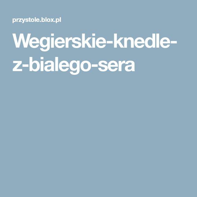 Wegierskie-knedle-z-bialego-sera