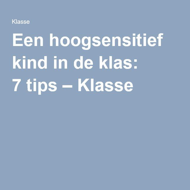 Een hoogsensitief kind in de klas: 7 tips – Klasse