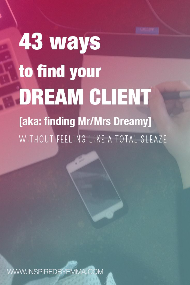 43 ways to find your dream client [aka: Mr/Mrs Dreamy] without feeling like a sleaze