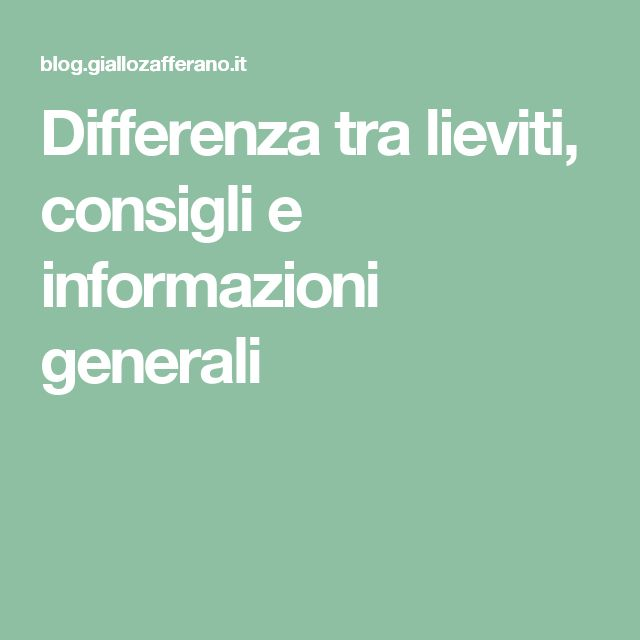 Differenza tra lieviti, consigli e informazioni generali