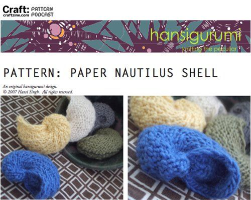 This week's CRAFT Pattern Podcast is the knit Paper Nautilus Shell by Hansi Singh of Hansigurumi. A paper nautilus is a type of octopus who has special arm