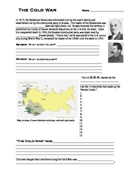 The Cold War in a Nutshell: From the creation of the USSR to Boris Yeltsin, this worksheet with answer key (in a separate document, also free) clearly defines the rivalry between East and West.  Lenin, Stalin, the 15 Soviet Republics,  definitions of communism and capitalism and the Cold War, the nuclear arms race, China, the Iron Curtain, NATO, the Warsaw Pact, the Brezhnev Doctrine, the Berlin Wall, the Korean War, the Vietnam War, the Space Race, the Hungarian Revolution, the Cuban…