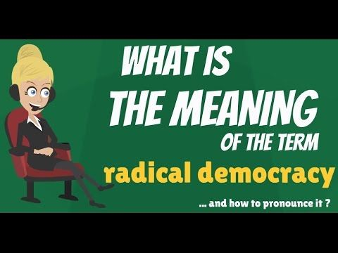 What is RADICAL DEMOCRACY? What does RADICAL DEMOCRACY mean? RADICAL DEM...