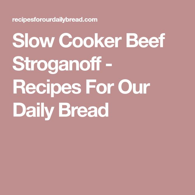 Slow Cooker Beef Stroganoff - Recipes For Our Daily Bread