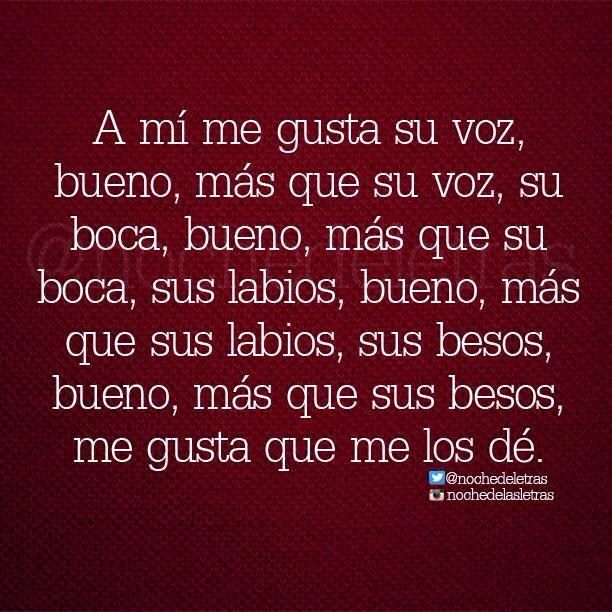 Bueno Mas Que Sus Besos Me Gusta Que Me Los De Best Quotes Quotes Thoughts