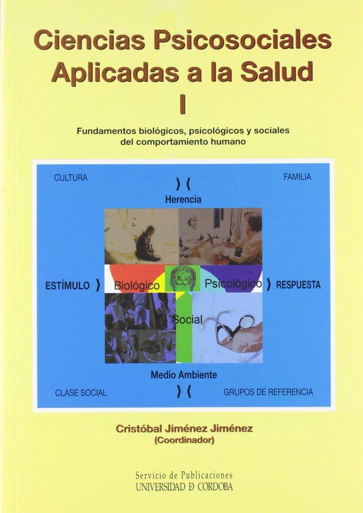 Ciencias psicosociales aplicadas a la salud I: Fundamentos biológicos, psicológicos y sociales del comportamiento humano / Jimenez Jimenez, C.  http://mezquita.uco.es/record=b1383669~S6*spi