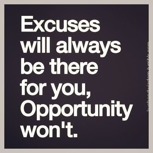 Don T Let Your Excuses Stop You From Doing What You Want Get Out There And Try Until You