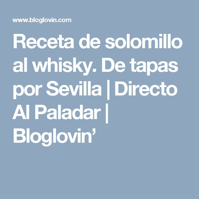 Receta de solomillo al whisky. De tapas por Sevilla | Directo Al Paladar | Bloglovin'