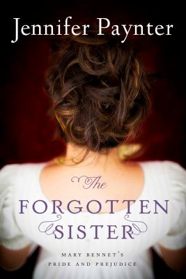 The Forgotten Sister - Mary Bennet's Pride and Prejudice by Jennifer Paynter