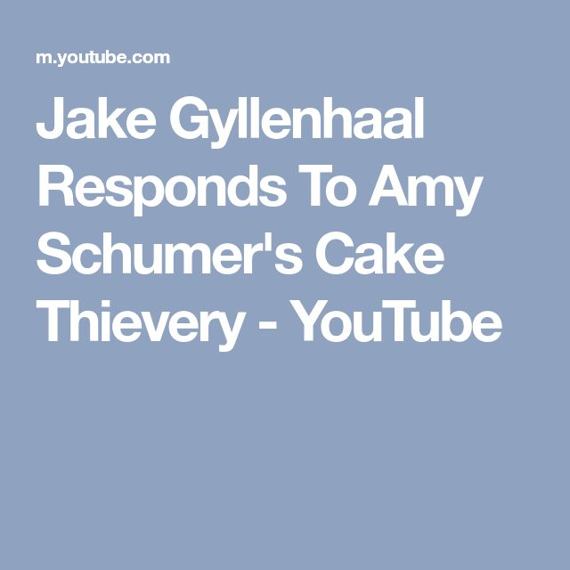 Jake Gyllenhaal Responds To Amy Schumer's Cake Thievery - YouTube