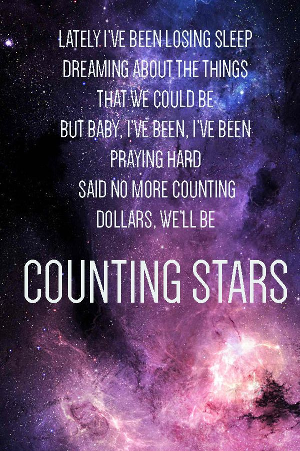 lately i've been losing sleep dreaming about the things that we could be but baby i've been i've been praying hard said no more counting dollars, we'll be counting stars