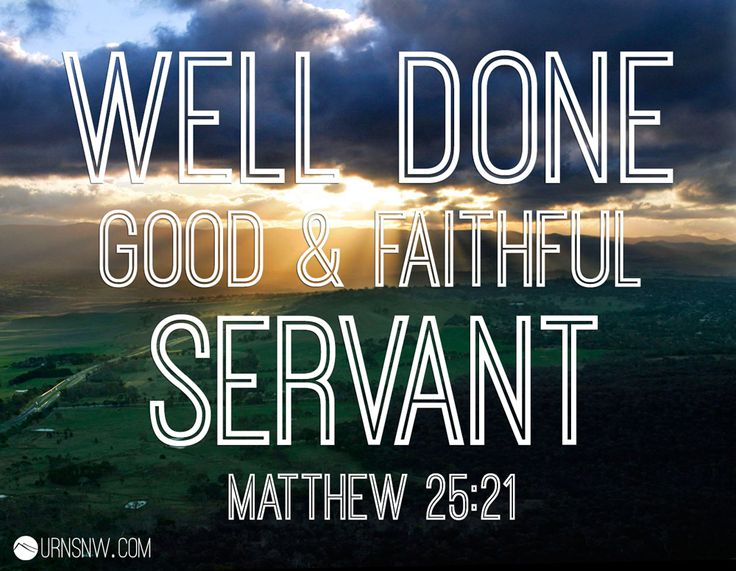 "Matthew 25:21 ""Well done, good and faithful servant."" Epitaph inscriptions, Bible verses, ideas, and standard formats."