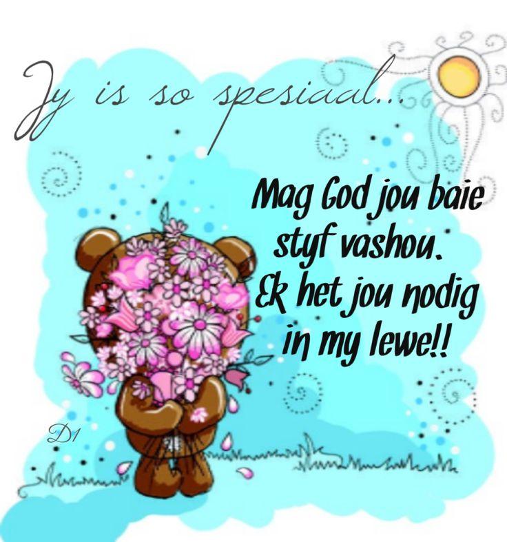 Jy is so spesiaal... Mag God jou baie styf vashou. Ek het jou nodig in my lewe!!