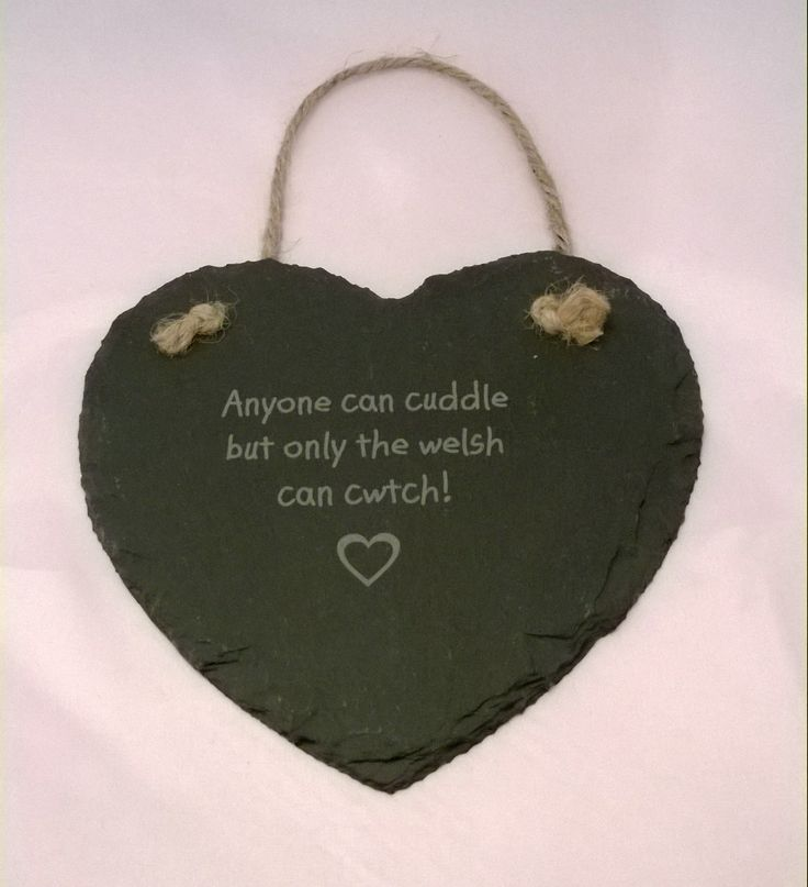 Love this 'Cwtch' saying  Engraved slate heart sign - Designed and created in Pembrokeshire, South West Wales!
