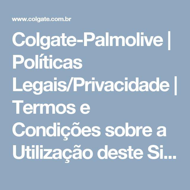Colgate-Palmolive | Políticas Legais/Privacidade | Termos e Condições sobre a Utilização deste Site