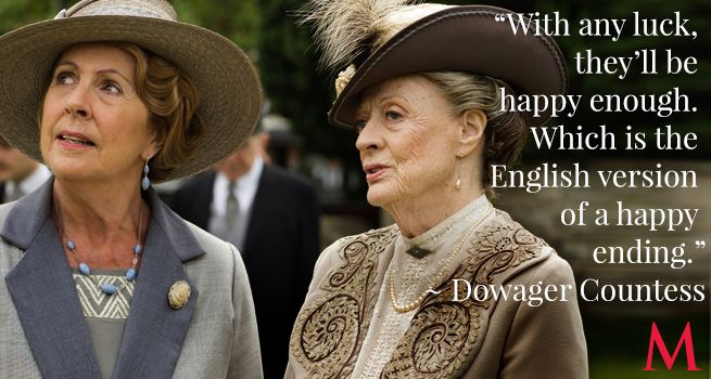 Penelope Wilton and Maggie Smith / With quintessential Dowager deftness, Violet balances pragmatism, hopefulness and dry wit all in one fell swoop. Now that's English.