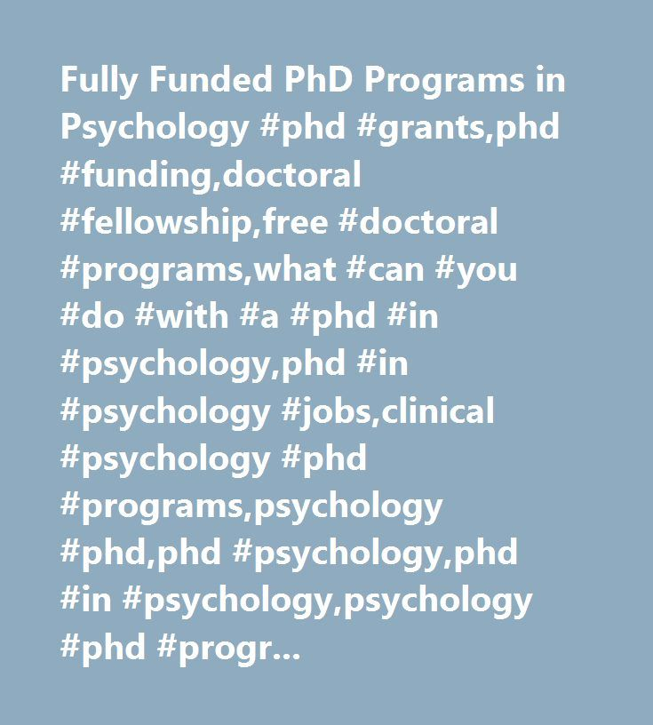 Fully Funded PhD Programs in Psychology #phd #grants,phd #funding,doctoral #fellowship,free #doctoral #programs,what #can #you #do #with #a #phd #in #psychology,phd #in #psychology #jobs,clinical #psychology #phd #programs,psychology #phd,phd #psychology,phd #in #psychology,psychology #phd #programs,doctoral #fellowships,teaching #assistantships,research #assistantships,fully #funded #phd,fully #funded #phd #in #psychology,doctorate #funding,graduate #funding,doctoral #funding,fully #funded…