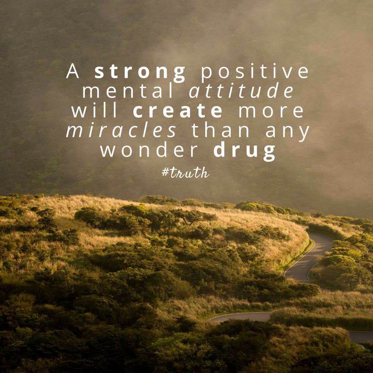 A strong positive mental attitude will create more miracles than any wonder drug. #truth