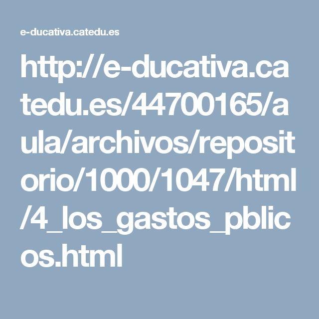 http://e-ducativa.catedu.es/44700165/aula/archivos/reposit orio/1000/1047/html/4_los_gastos_pblicos.html