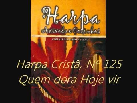 Harpa Cristã, Nº 125 Quem dera hoje vir (+playlist)