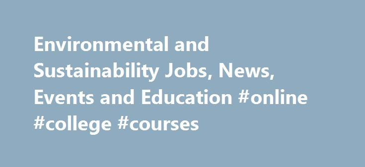 Environmental and Sustainability Jobs, News, Events and Education #online #college #courses http://law.remmont.com/environmental-and-sustainability-jobs-news-events-and-education-online-college-courses/  #environmental law jobs # 17-20 November in Beijing, China Science Summit on Urban Water is a series international conference, held once every two years. The conference was co-organized by International Water Association (IWA), Chinese Academy of Engineering (CAE) and Harbin […]