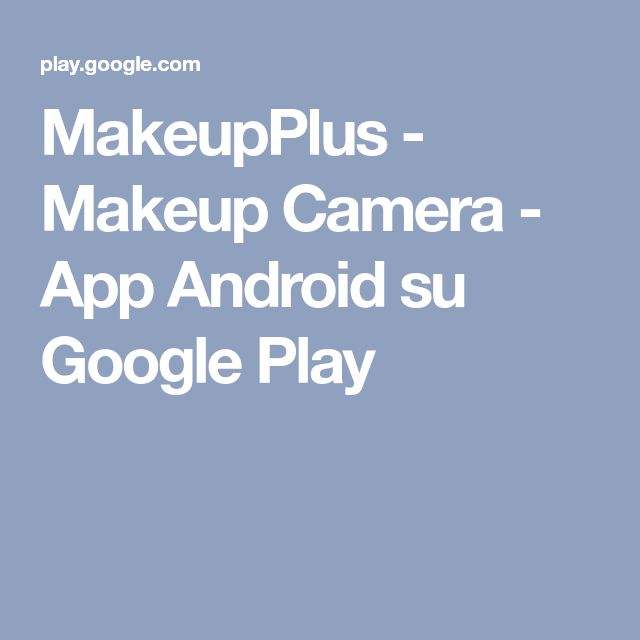 MakeupPlus - Makeup Camera - App Android su Google Play