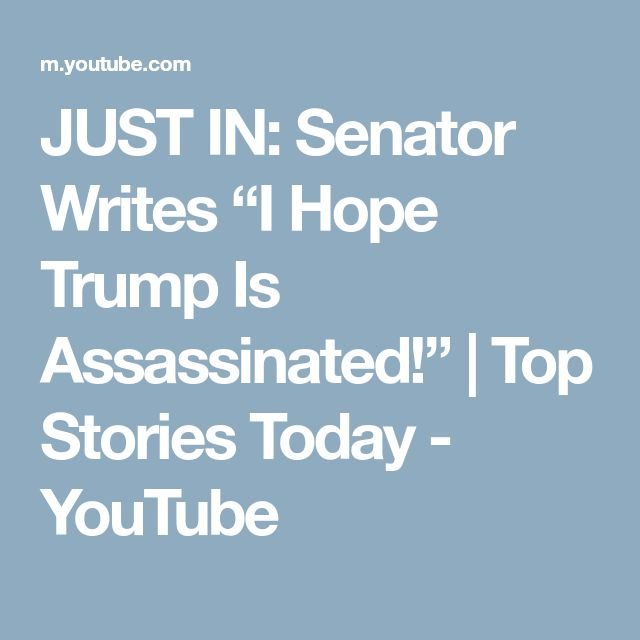 "JUST IN: Senator Writes ""I Hope Trump Is Assassinated!"" 