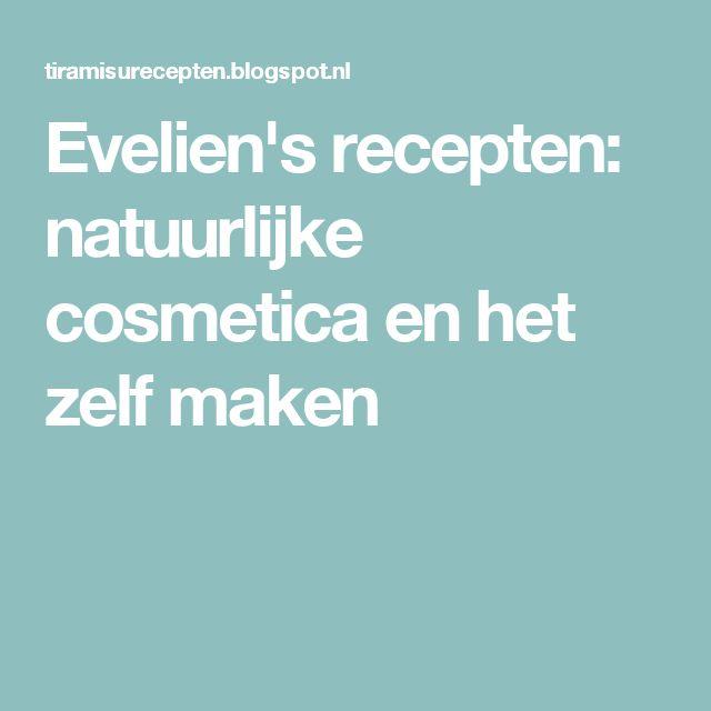 Evelien's recepten: natuurlijke cosmetica en het zelf maken