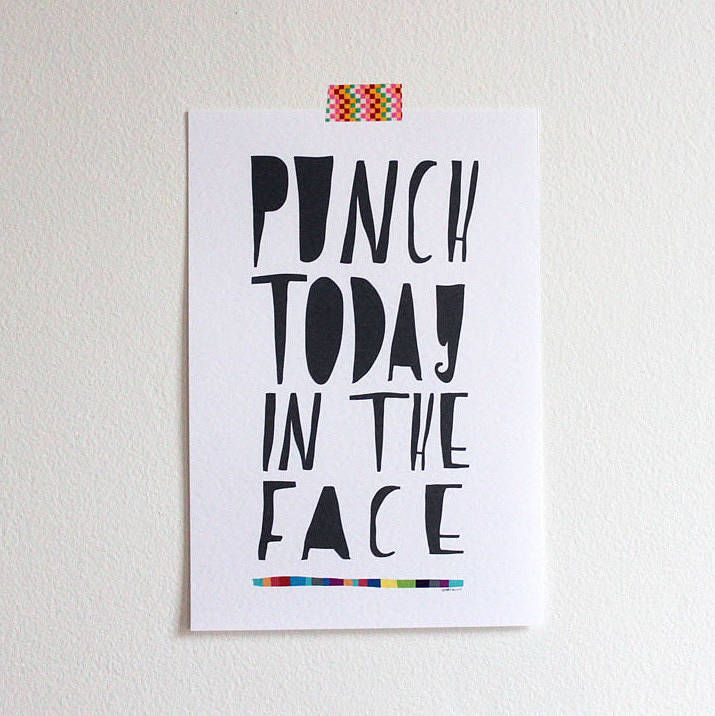 'punch today in the face' print by nicola rowlands | notonthehighstreet.com