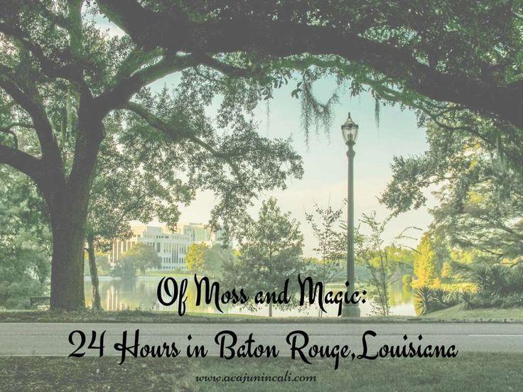 Of Moss and Magic: 24-Hours in Baton Rouge, Louisiana