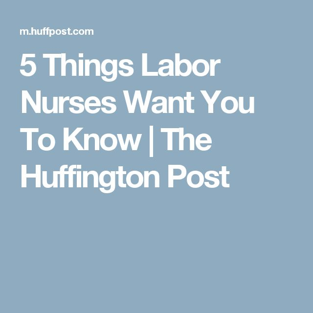 5 Things Labor Nurses Want You To Know | The Huffington Post