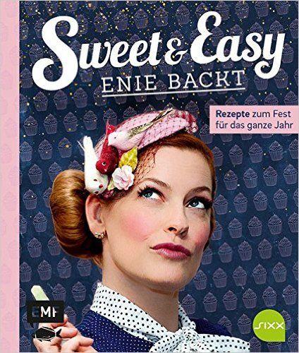 """Sweet and Easy - Enie backt: Rezepte zum Fest fürs ganze Jahr: Rezepte zum Fest für das ganze Jahr"""" finden sich Enies beste Rezepte für alle Anlässe von Ostern bis Weihnachten."""