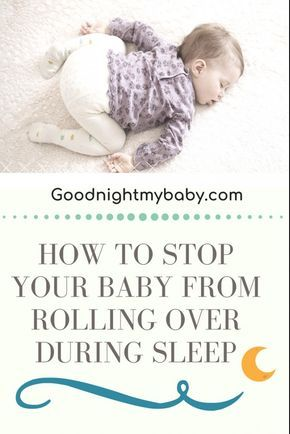 How To Stop Baby From Rolling Over In Their Sleep | Baby ...