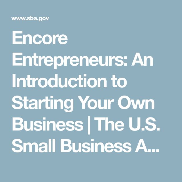 Encore Entrepreneurs: An Introduction to Starting Your Own Business | The U.S. Small Business Administration | SBA.gov